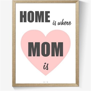 Sød og flot plakat til din mor med den engelske tekst: Home is where mom is.